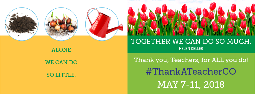 Alone we can do so little; together we can do so much. Helen Keller. Thank you, teachers, for all you do! #ThankATeacherCO May 7-11, 2018