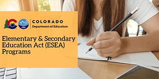 Colorado Department of Education Elementary and Secondary Education Act (ESEA) Programs
