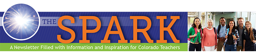 The Spark. A newsletter filled with information and inspiration for Colorado teachers.